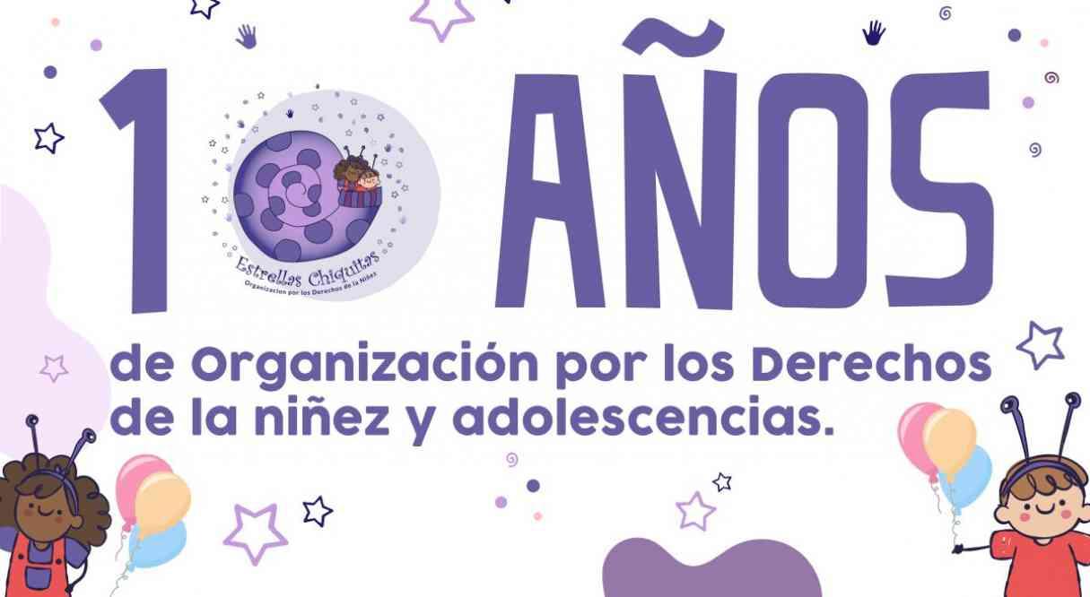 Estrellas Chiquitas celebra 10 años de organización por los derechos de la niñez y adolescencias.